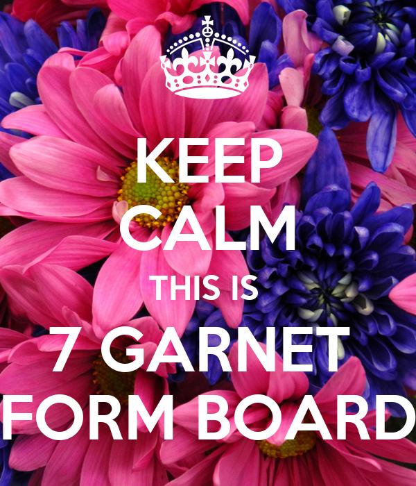 KEEP CALM THIS IS  7 GARNET  FORM BOARD