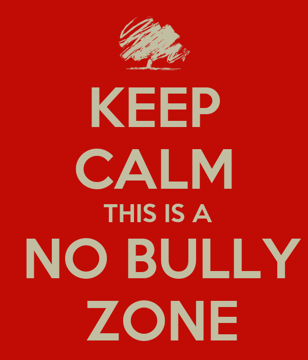 KEEP CALM THIS IS A NO BULLY ZONE Poster | ethan | Keep Calm-o-Matic