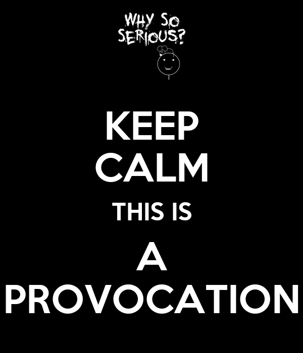 KEEP CALM THIS IS A PROVOCATION
