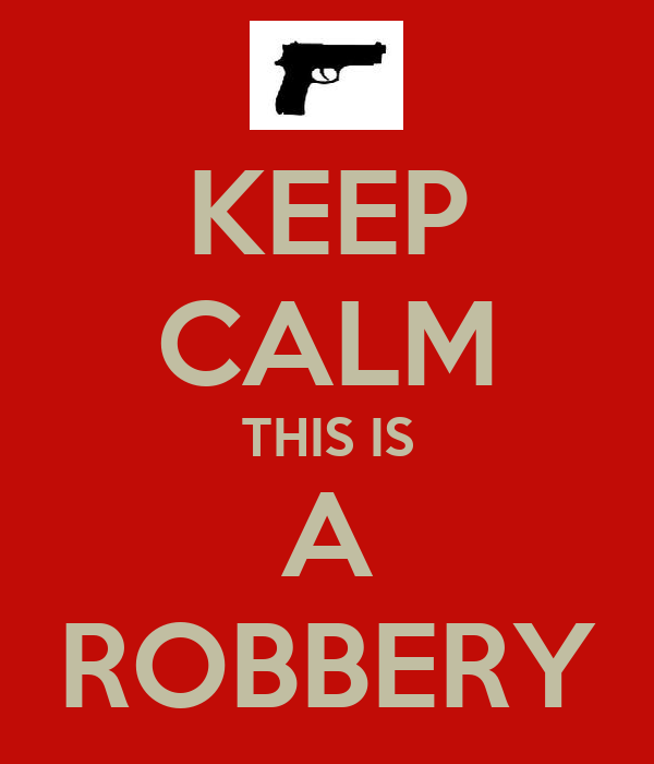 KEEP CALM THIS IS A ROBBERY