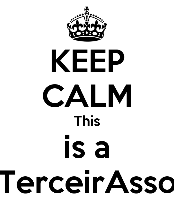 KEEP CALM This is a TerceirAsso