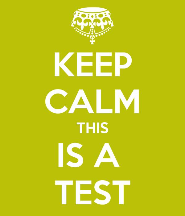 KEEP CALM THIS IS A  TEST