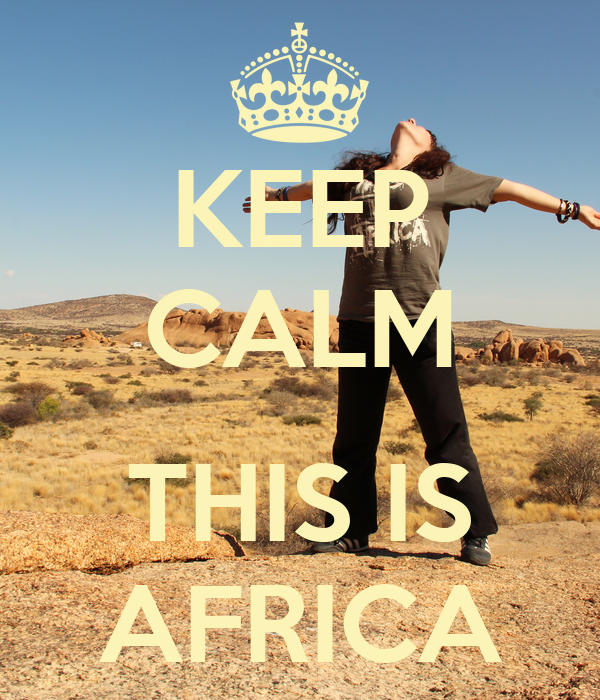 KEEP CALM  THIS IS AFRICA