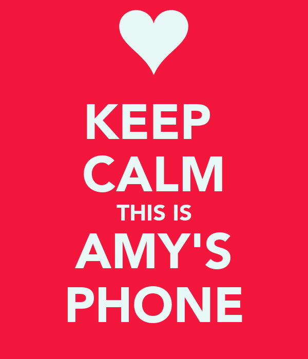 KEEP  CALM THIS IS AMY'S PHONE