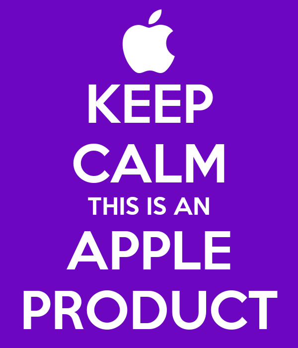 KEEP CALM THIS IS AN APPLE PRODUCT