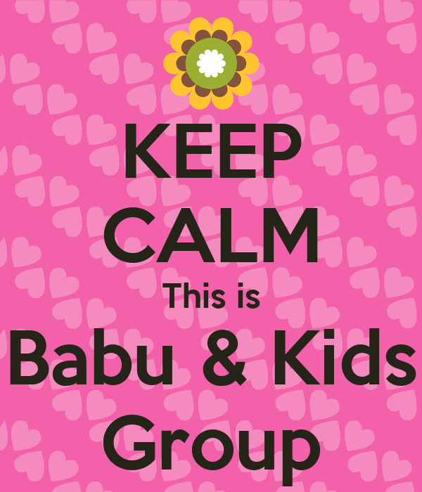 KEEP CALM This is Babu & Kids Group