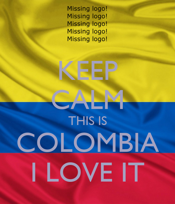 KEEP CALM THIS IS COLOMBIA I LOVE IT