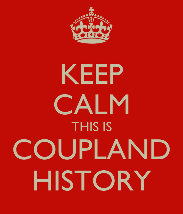KEEP CALM THIS IS COUPLAND HISTORY