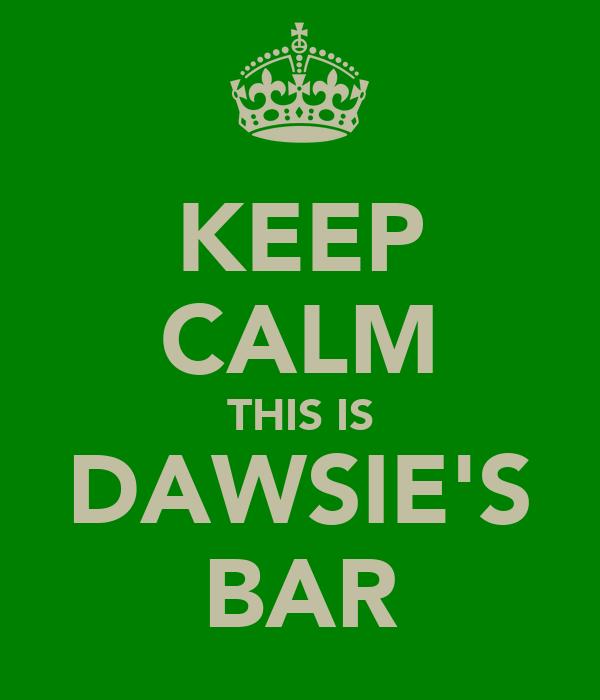 KEEP CALM THIS IS DAWSIE'S BAR