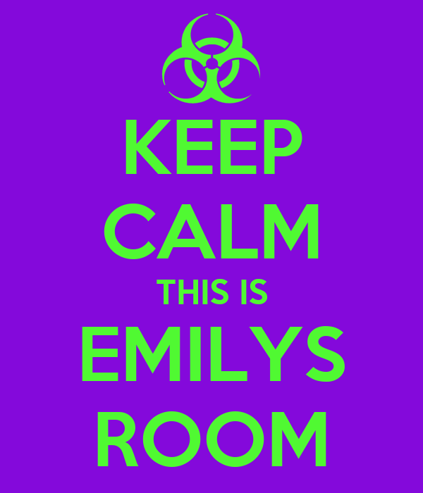 KEEP CALM THIS IS EMILYS ROOM