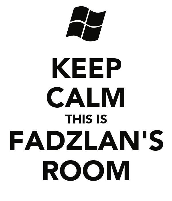 KEEP CALM THIS IS FADZLAN'S ROOM