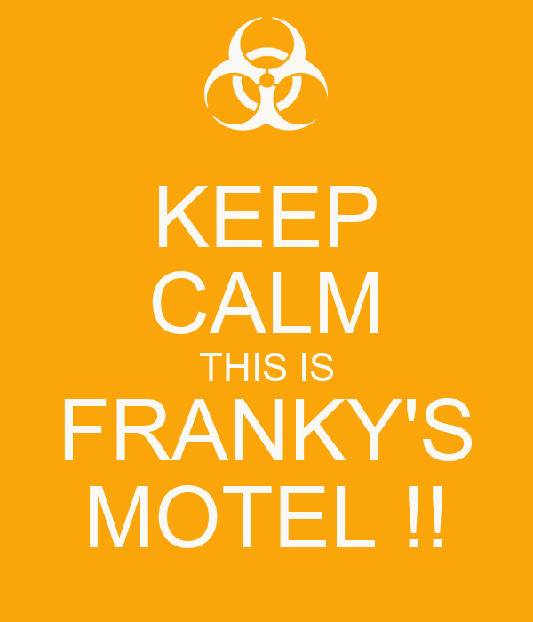 KEEP CALM THIS IS FRANKY'S MOTEL !!