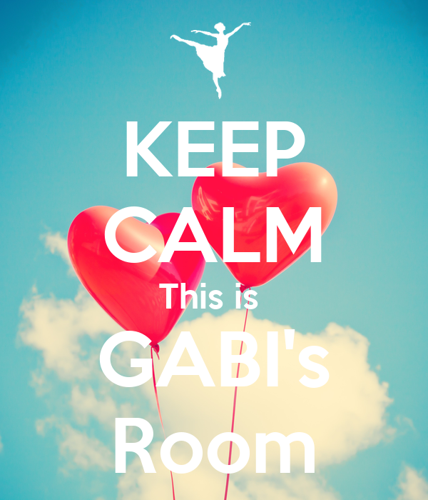 KEEP CALM This is  GABI's Room