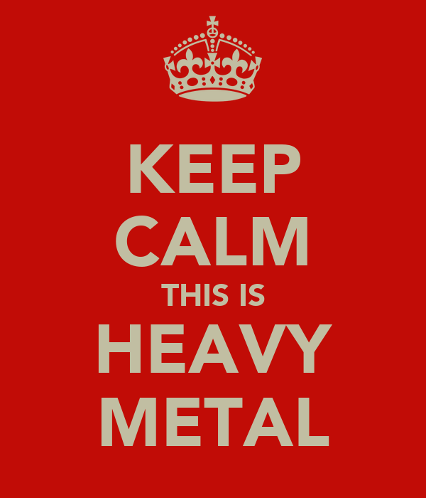 KEEP CALM THIS IS HEAVY METAL
