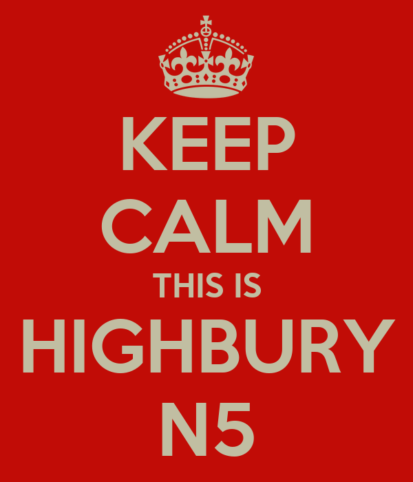 KEEP CALM THIS IS HIGHBURY N5