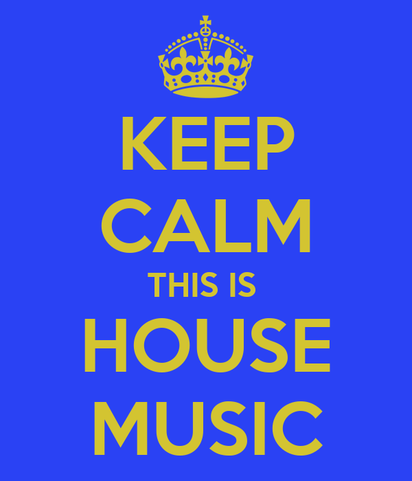 KEEP CALM THIS IS  HOUSE MUSIC
