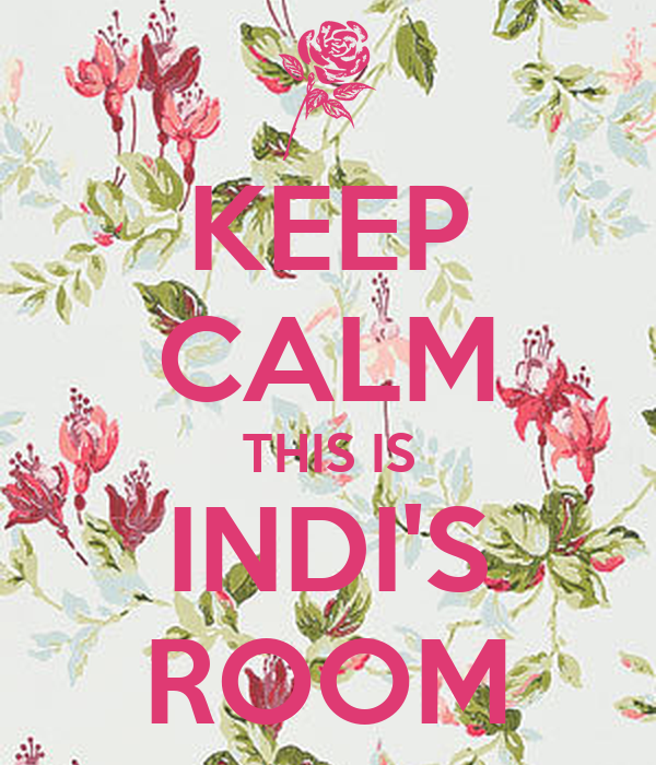 KEEP CALM THIS IS INDI'S ROOM
