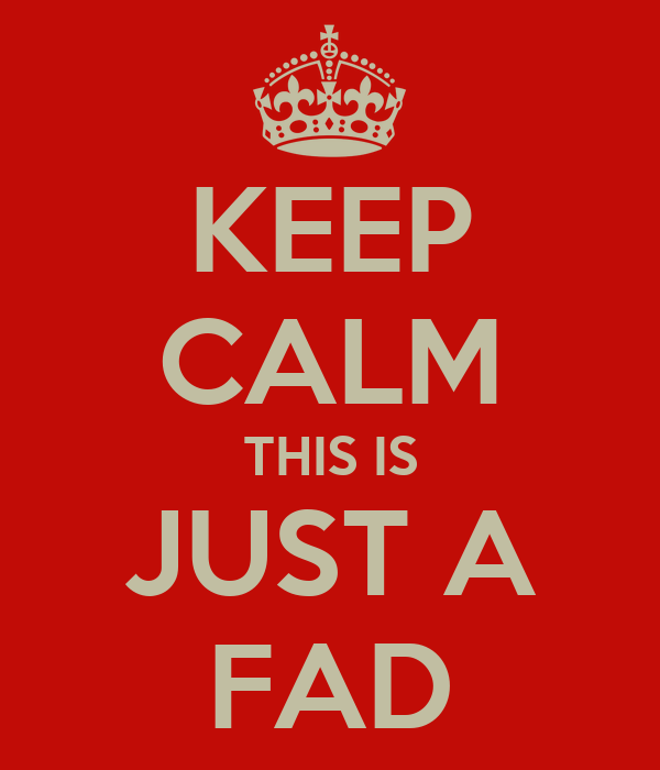 KEEP CALM THIS IS JUST A FAD