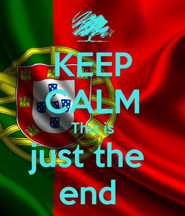 KEEP CALM This is just the  end