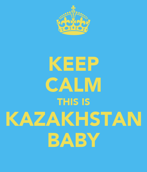 KEEP CALM THIS IS KAZAKHSTAN BABY