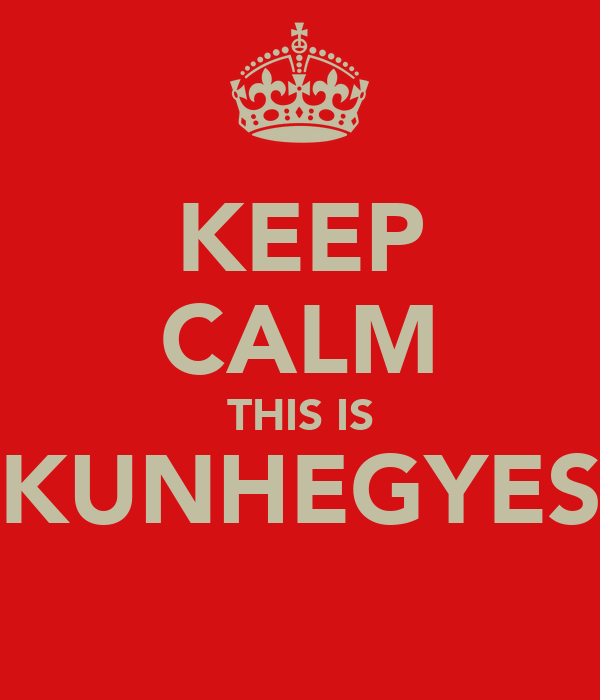 KEEP CALM THIS IS KUNHEGYES