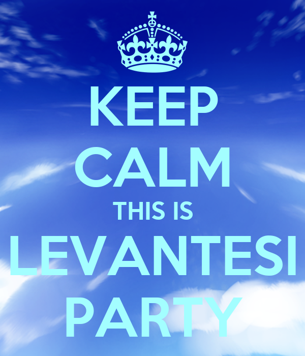 KEEP CALM THIS IS LEVANTESI PARTY