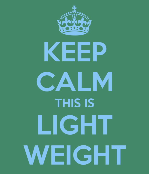 KEEP CALM THIS IS LIGHT WEIGHT