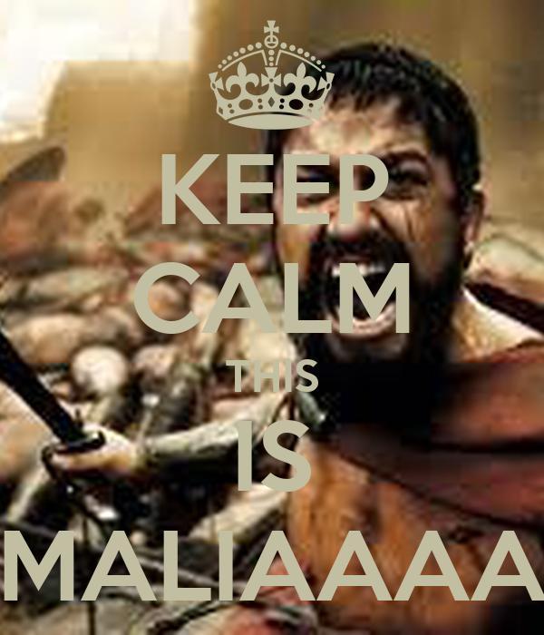 KEEP CALM THIS IS MALIAAAA