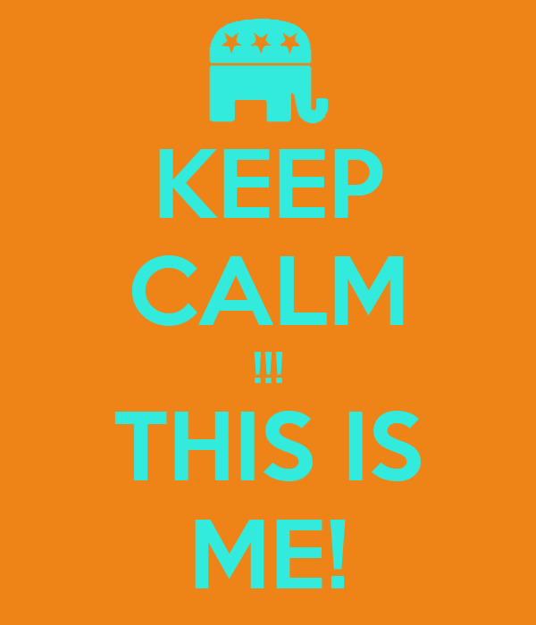 KEEP CALM !!! THIS IS ME!