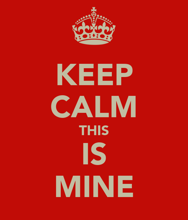 KEEP CALM THIS IS MINE