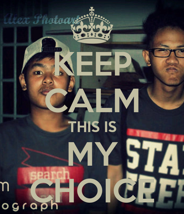 KEEP CALM THIS IS MY CHOICE