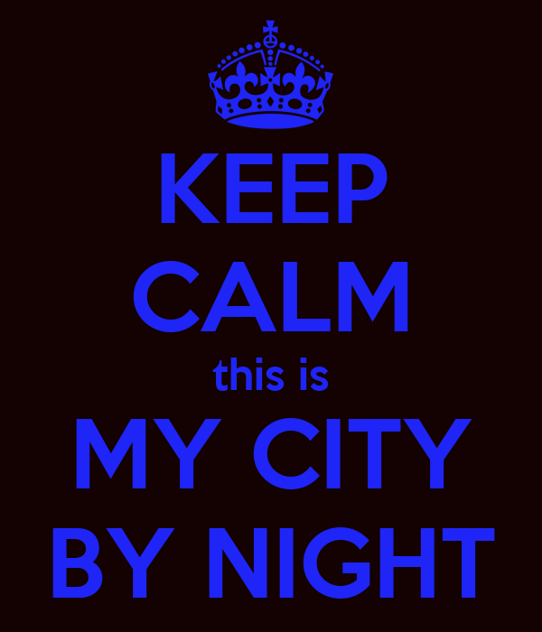 KEEP CALM this is MY CITY BY NIGHT