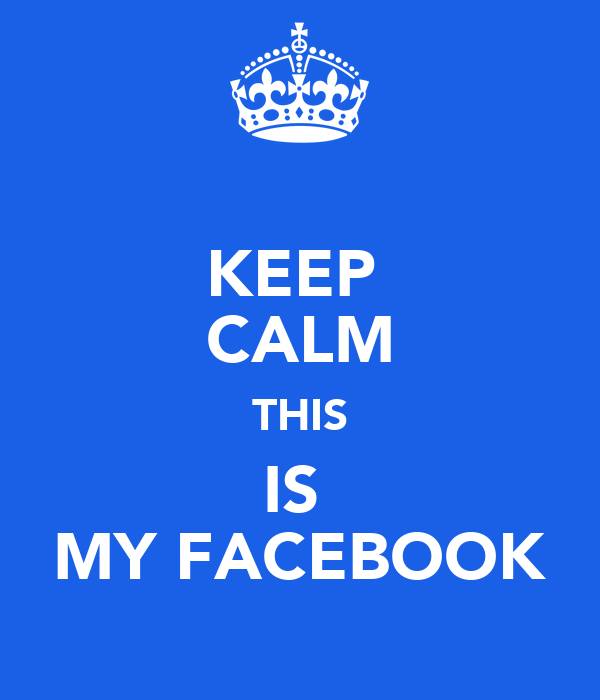 KEEP  CALM THIS IS  MY FACEBOOK