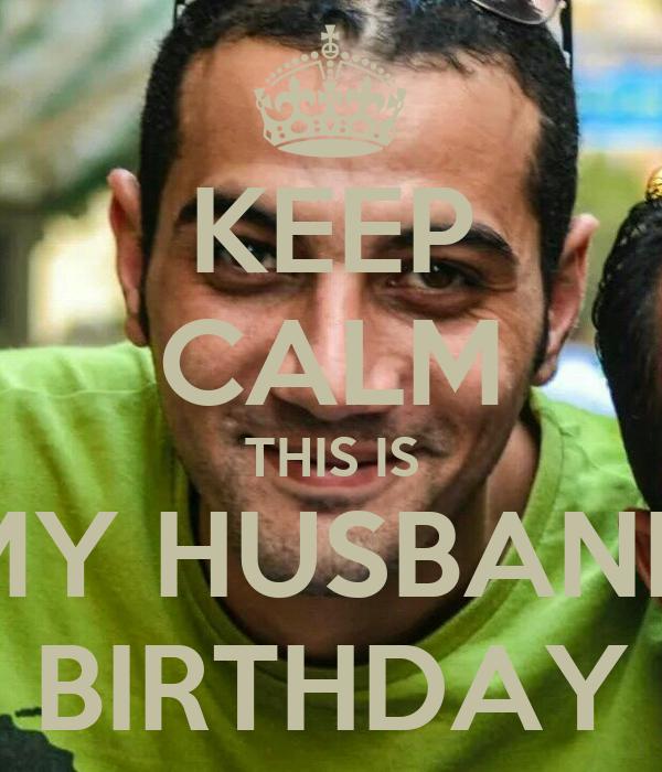 KEEP CALM THIS IS MY HUSBAND BIRTHDAY