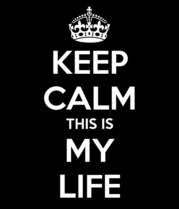 KEEP CALM THIS IS MY LIFE
