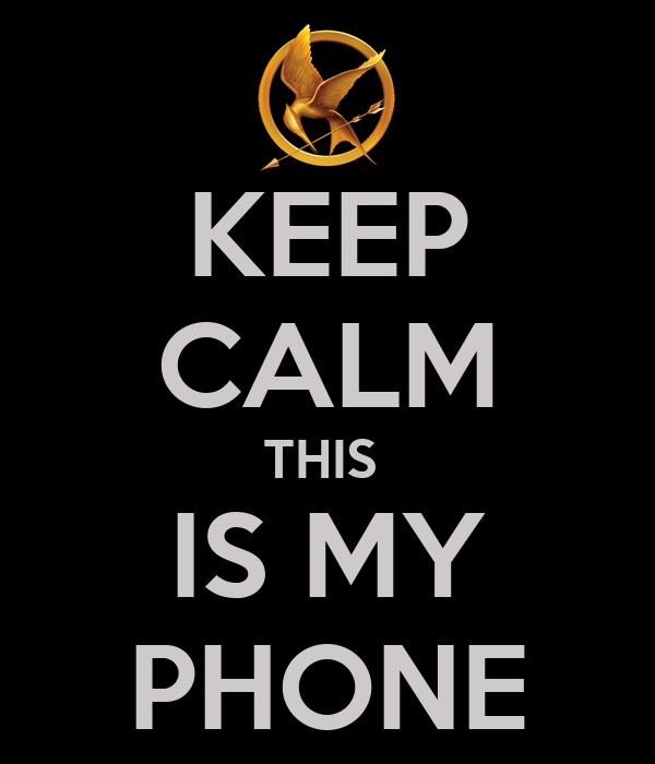 KEEP CALM THIS  IS MY PHONE