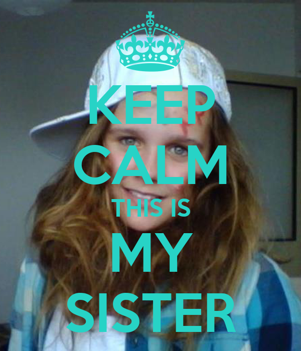 KEEP CALM THIS IS MY SISTER