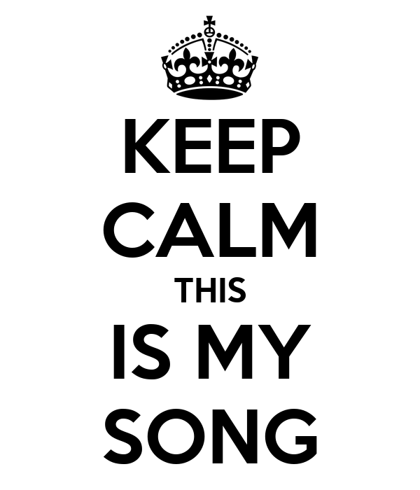 KEEP CALM THIS IS MY SONG