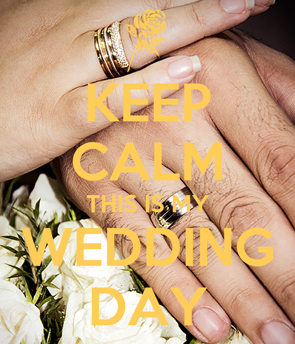 KEEP CALM THIS IS MY WEDDING DAY