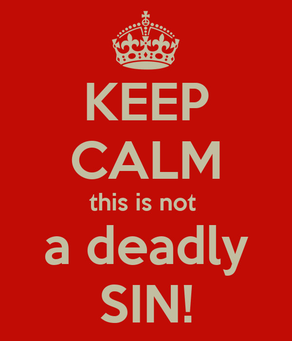 KEEP CALM this is not  a deadly SIN!