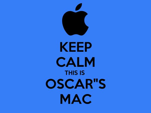 "KEEP CALM THIS IS  OSCAR""S MAC"