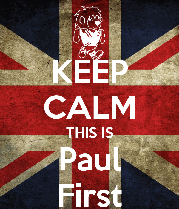 KEEP CALM THIS IS Paul First