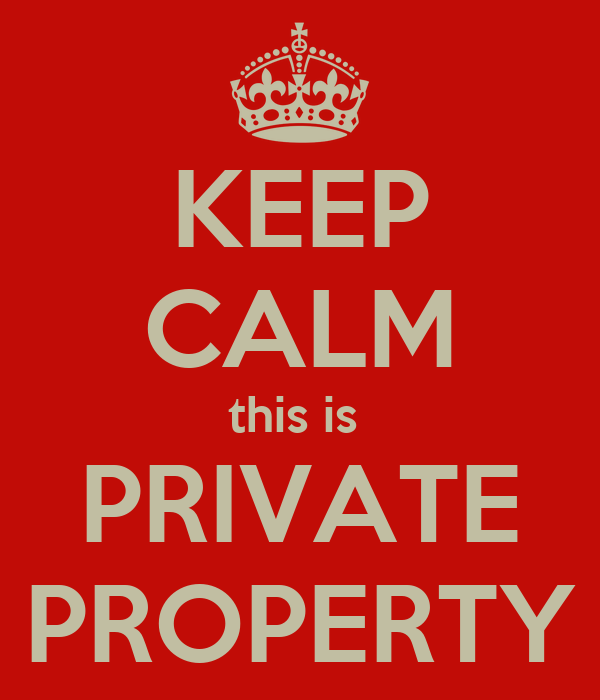 KEEP CALM this is  PRIVATE PROPERTY