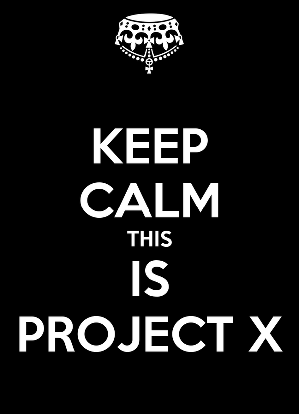 KEEP CALM THIS IS PROJECT X