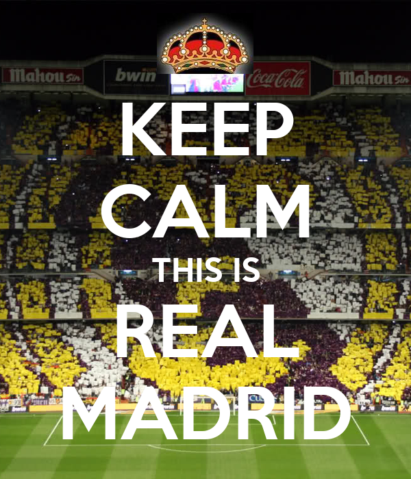 KEEP CALM THIS IS REAL MADRID