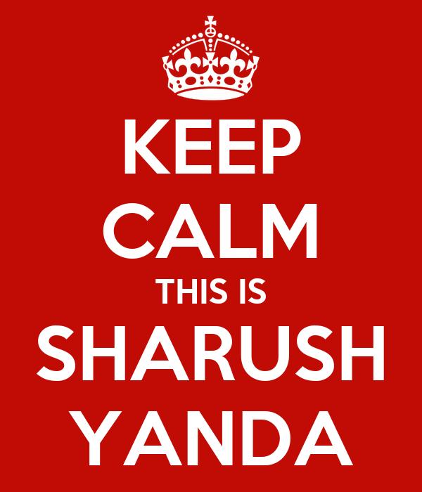 KEEP CALM THIS IS SHARUSH YANDA