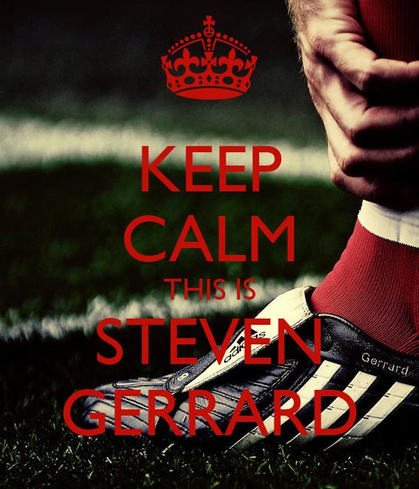 KEEP CALM THIS IS STEVEN GERRARD