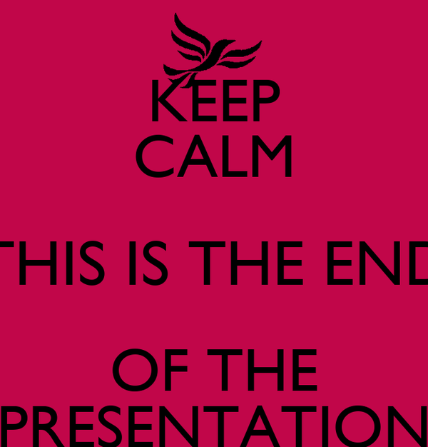 KEEP CALM THIS IS THE END OF THE PRESENTATION