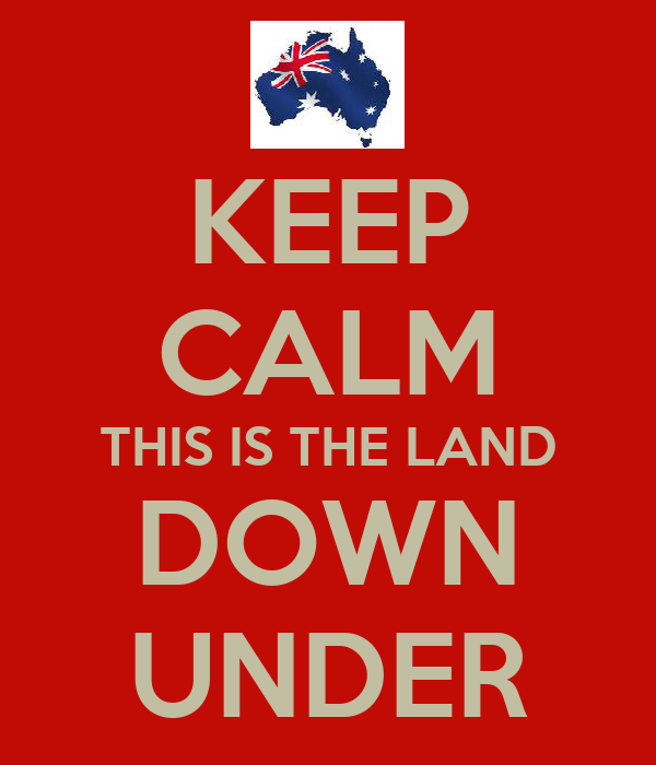 KEEP CALM THIS IS THE LAND DOWN UNDER