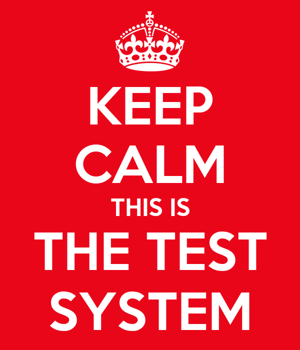 KEEP CALM THIS IS THE TEST SYSTEM